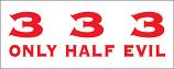 333 Only half evil bumper sticker